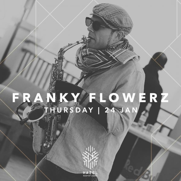 Hazel Rooftop Lounge - Franky Flowerz Live Acts