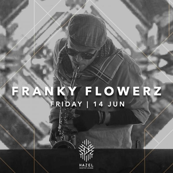 Hazel Rooftop Lounge - Franky Flowerz Live Act